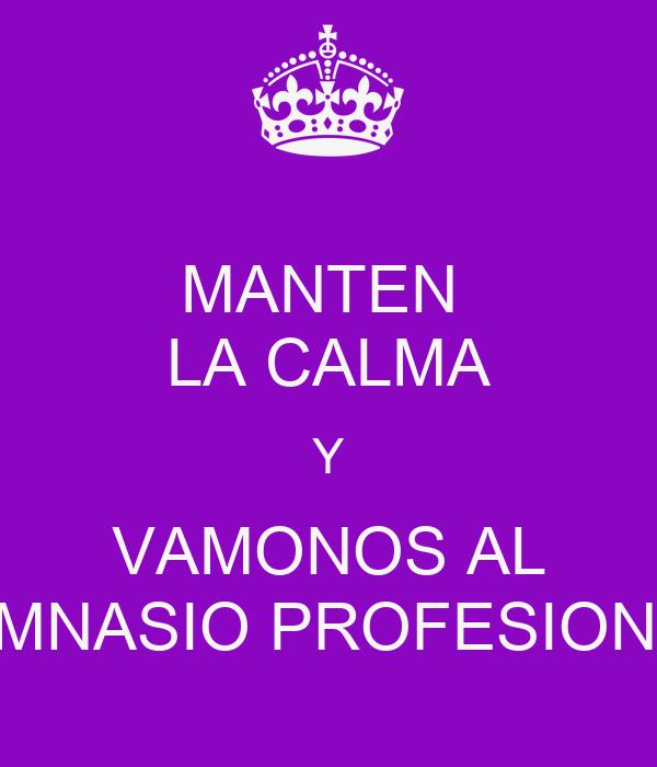 MANTEN  LA CALMA Y VAMONOS AL GIMNASIO PROFESIONAL