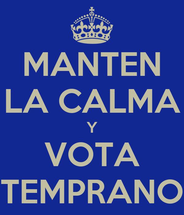 MANTEN LA CALMA Y VOTA TEMPRANO