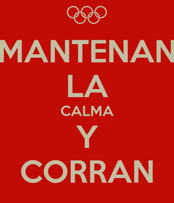 MANTENAN LA CALMA Y CORRAN