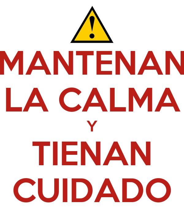 MANTENAN LA CALMA Y TIENAN CUIDADO