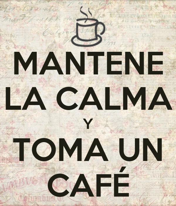MANTENE LA CALMA Y TOMA UN CAFÉ