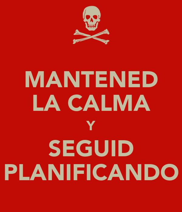 MANTENED LA CALMA Y SEGUID PLANIFICANDO