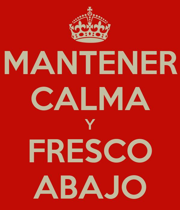 MANTENER CALMA Y FRESCO ABAJO
