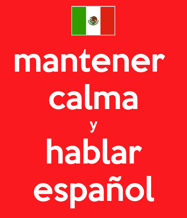 mantener  calma y hablar español