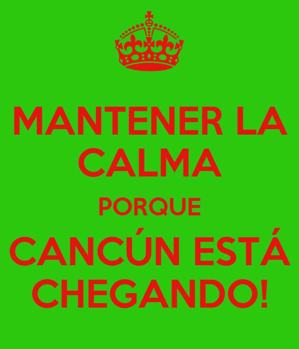MANTENER LA CALMA PORQUE CANCÚN ESTÁ CHEGANDO!