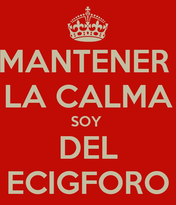MANTENER  LA CALMA SOY  DEL ECIGFORO