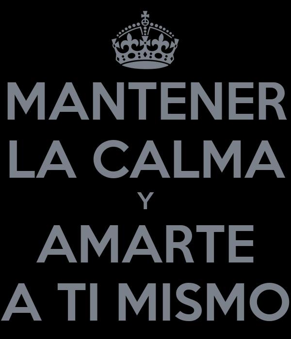 MANTENER LA CALMA Y AMARTE A TI MISMO
