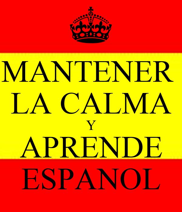 MANTENER  LA CALMA Y APRENDE ESPANOL