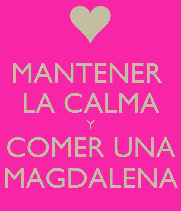 MANTENER  LA CALMA Y COMER UNA MAGDALENA