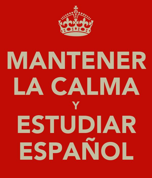 MANTENER LA CALMA Y ESTUDIAR ESPAÑOL