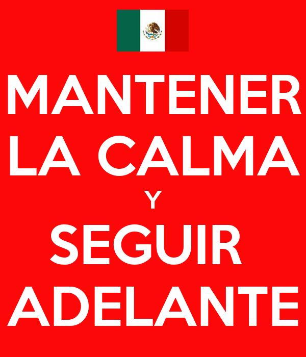 MANTENER LA CALMA Y SEGUIR  ADELANTE
