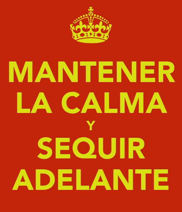 MANTENER LA CALMA Y SEQUIR ADELANTE