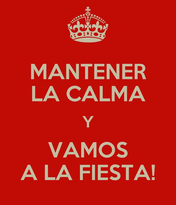 MANTENER LA CALMA Y VAMOS A LA FIESTA!