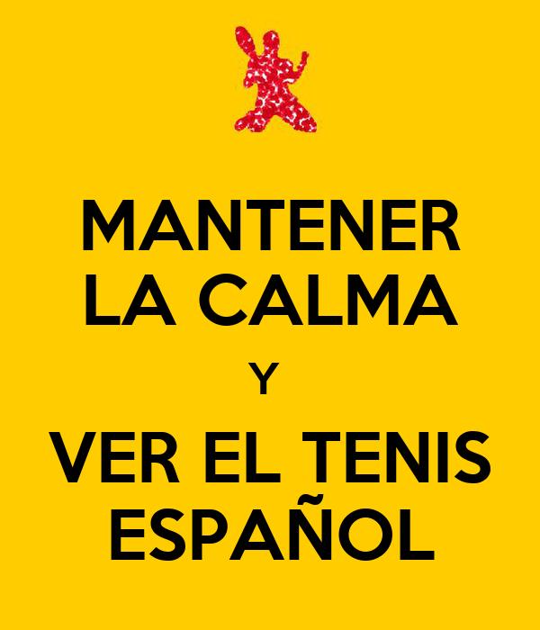 MANTENER LA CALMA Y  VER EL TENIS ESPAÑOL