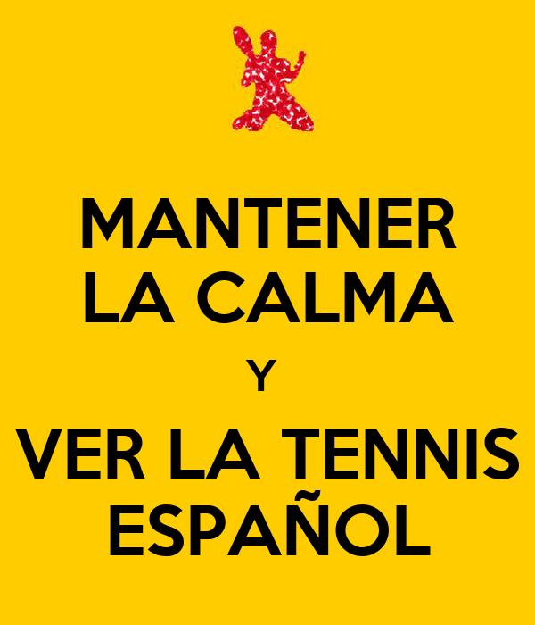 MANTENER LA CALMA Y  VER LA TENNIS ESPAÑOL