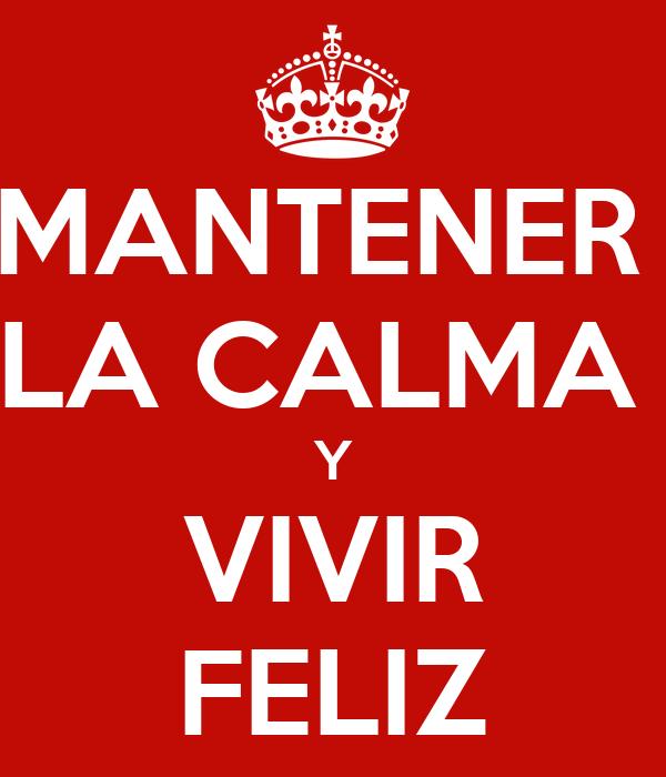 MANTENER  LA CALMA  Y VIVIR FELIZ