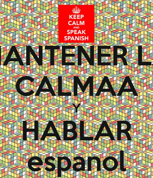 MANTENER LA CALMAA Y HABLAR espanol