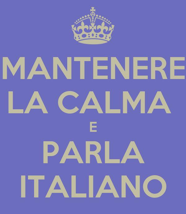 MANTENERE LA CALMA  E PARLA ITALIANO