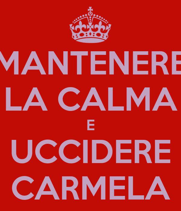 MANTENERE LA CALMA E UCCIDERE CARMELA