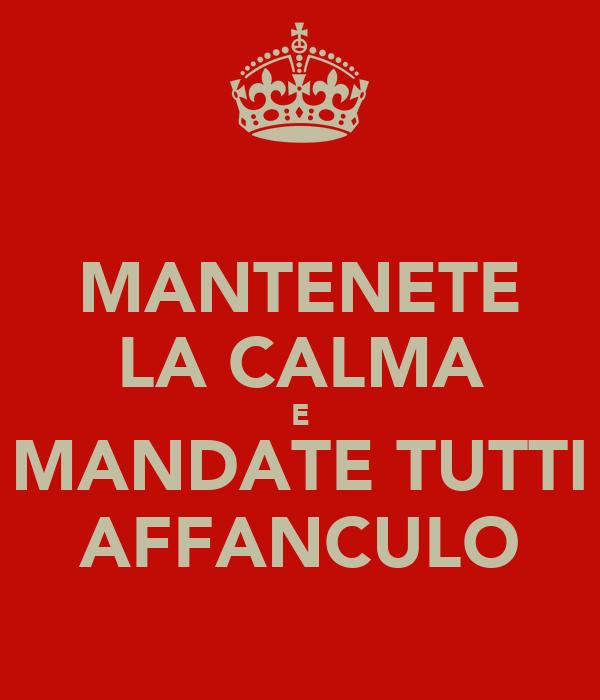 MANTENETE LA CALMA E MANDATE TUTTI AFFANCULO