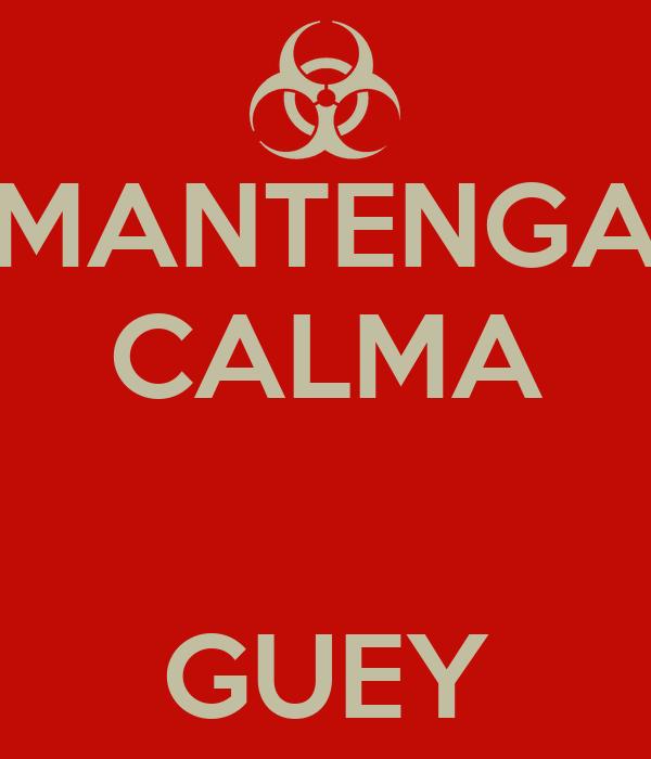 MANTENGA CALMA   GUEY