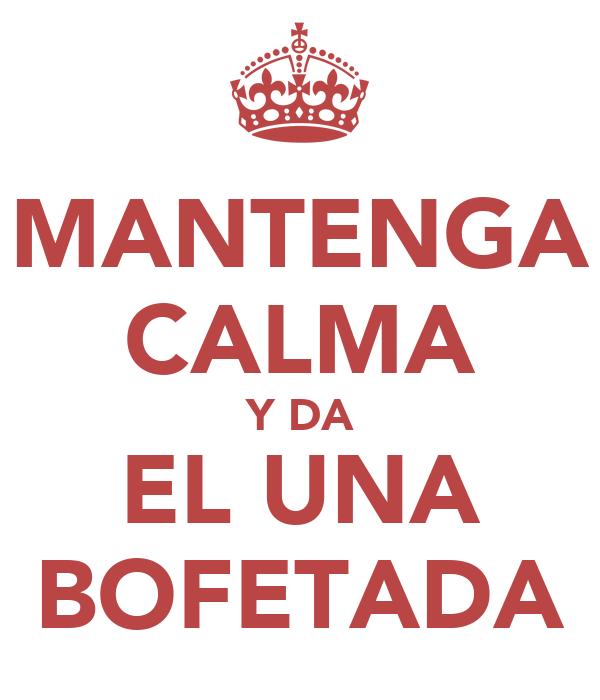 MANTENGA CALMA Y DA EL UNA BOFETADA