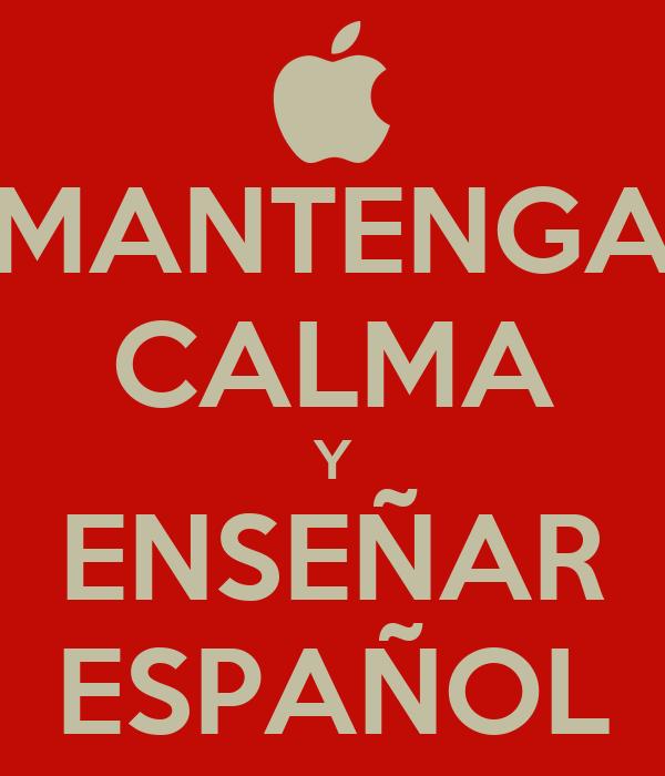 MANTENGA CALMA Y ENSEÑAR ESPAÑOL