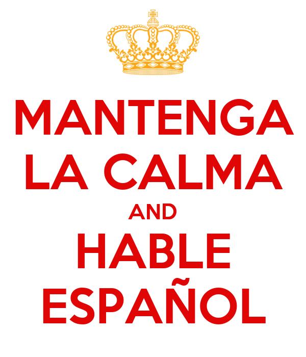 MANTENGA LA CALMA AND HABLE ESPAÑOL