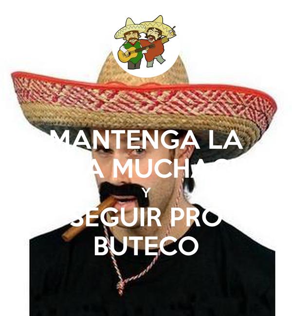 MANTENGA LA CALMA MUCHACHOS Y SEGUIR PRO BUTECO