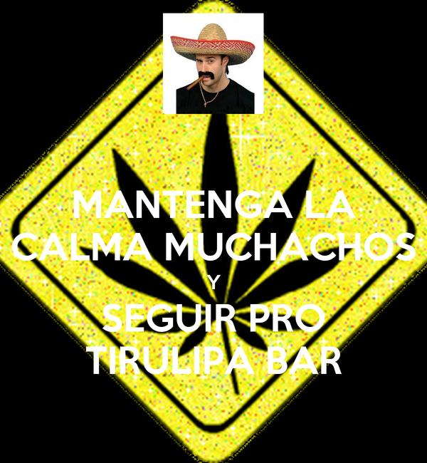 MANTENGA LA CALMA MUCHACHOS Y SEGUIR PRO TIRULIPA BAR