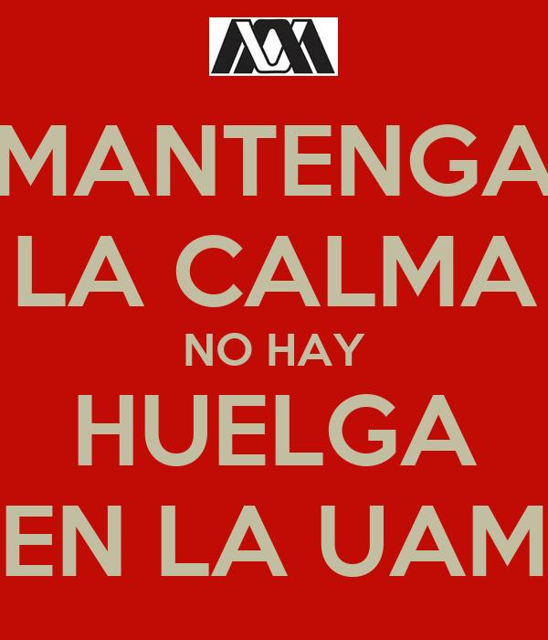 MANTENGA LA CALMA NO HAY HUELGA EN LA UAM