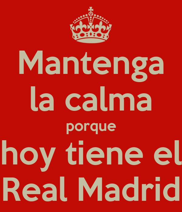 Mantenga la calma porque hoy tiene el Real Madrid