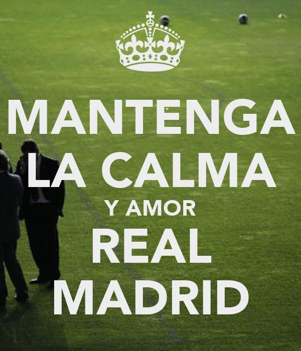 MANTENGA LA CALMA Y AMOR REAL MADRID