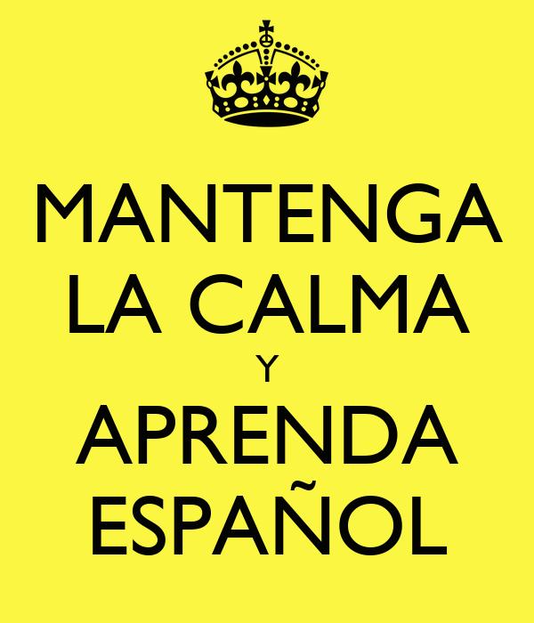 MANTENGA LA CALMA Y APRENDA ESPAÑOL