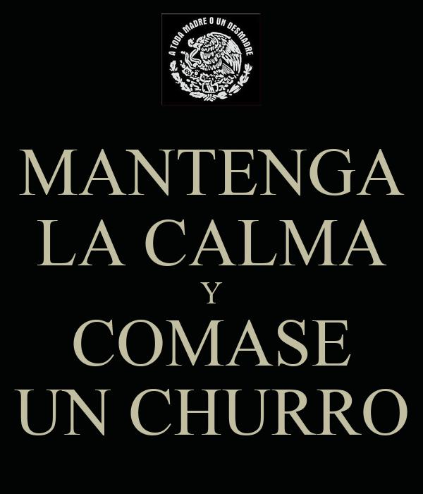 MANTENGA LA CALMA Y COMASE UN CHURRO