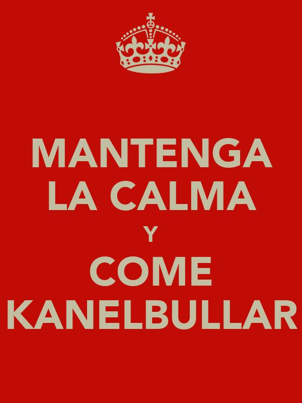 MANTENGA LA CALMA Y COME KANELBULLAR