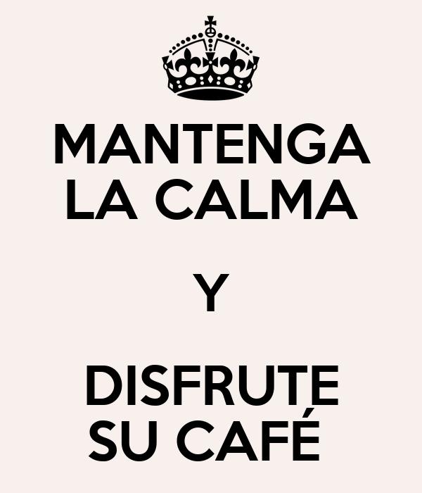 MANTENGA LA CALMA Y DISFRUTE SU CAFÉ