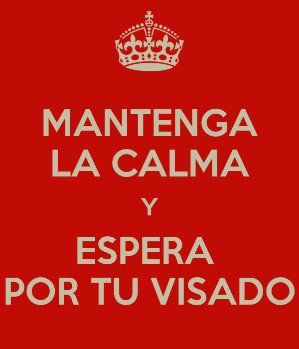 MANTENGA LA CALMA Y ESPERA  POR TU VISADO