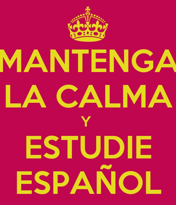 MANTENGA LA CALMA Y  ESTUDIE ESPAÑOL