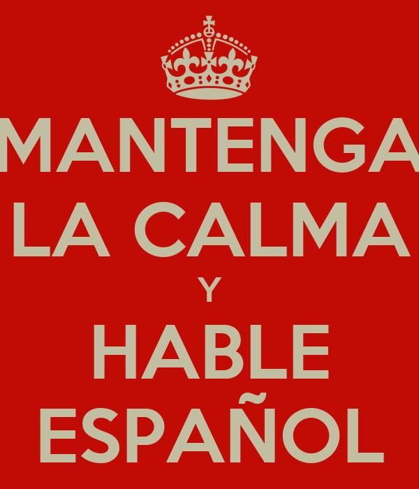 MANTENGA LA CALMA Y HABLE ESPAÑOL