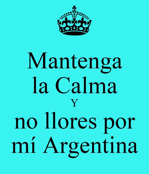 Mantenga la Calma Y no llores por mí Argentina
