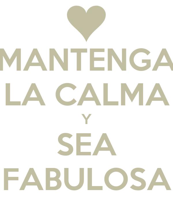 MANTENGA LA CALMA Y SEA FABULOSA