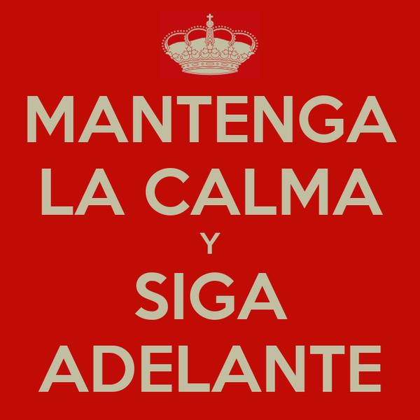 MANTENGA LA CALMA Y SIGA ADELANTE