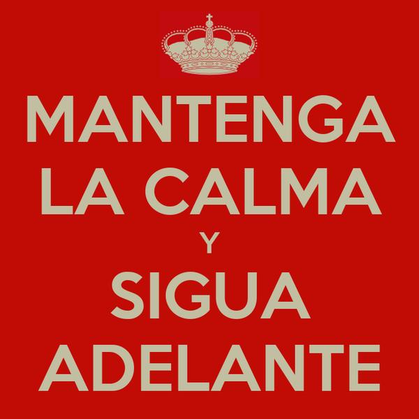 MANTENGA LA CALMA Y SIGUA ADELANTE