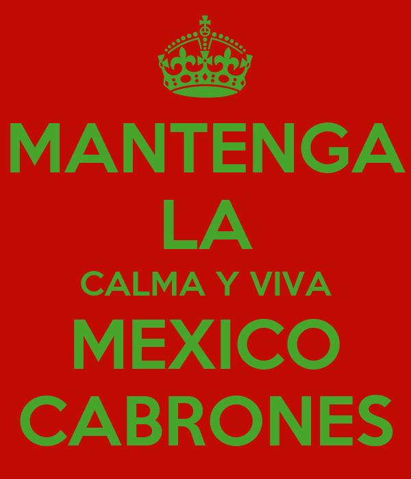MANTENGA LA CALMA Y VIVA MEXICO CABRONES