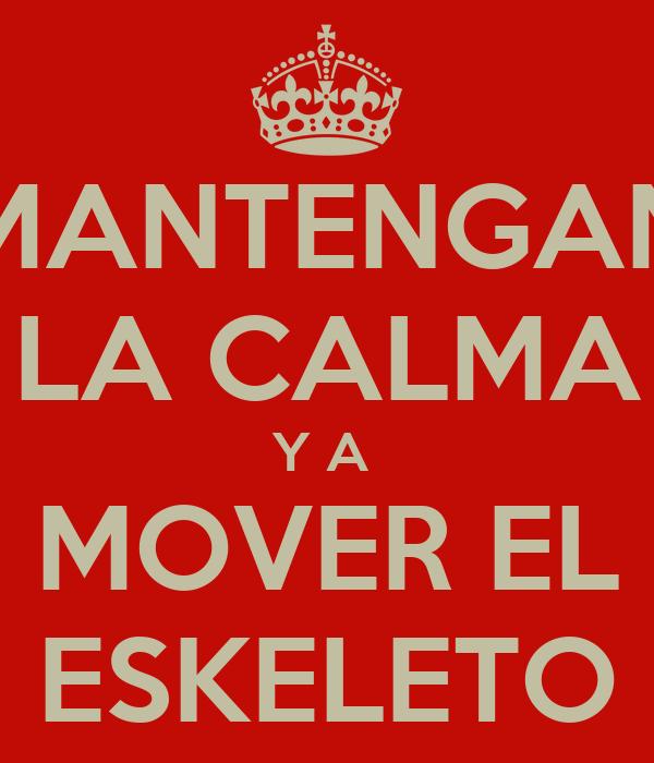 MANTENGAN LA CALMA Y A  MOVER EL ESKELETO