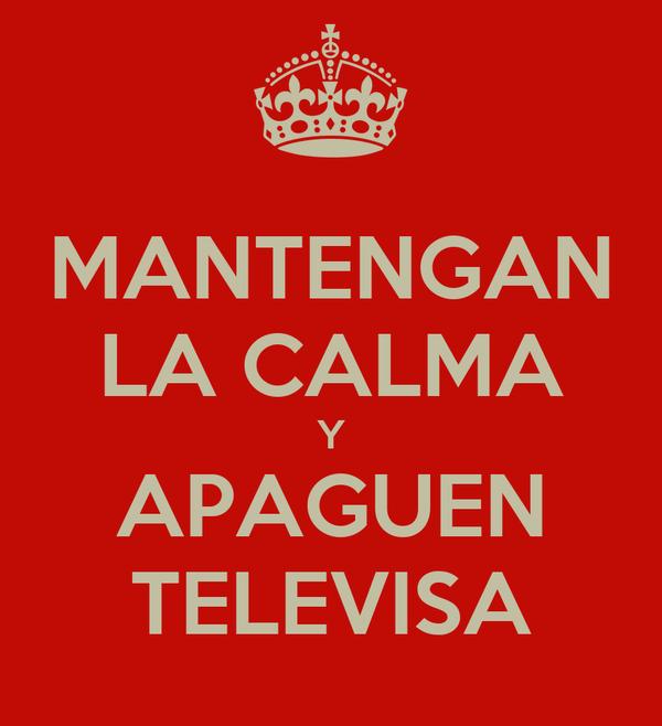 MANTENGAN LA CALMA Y APAGUEN TELEVISA