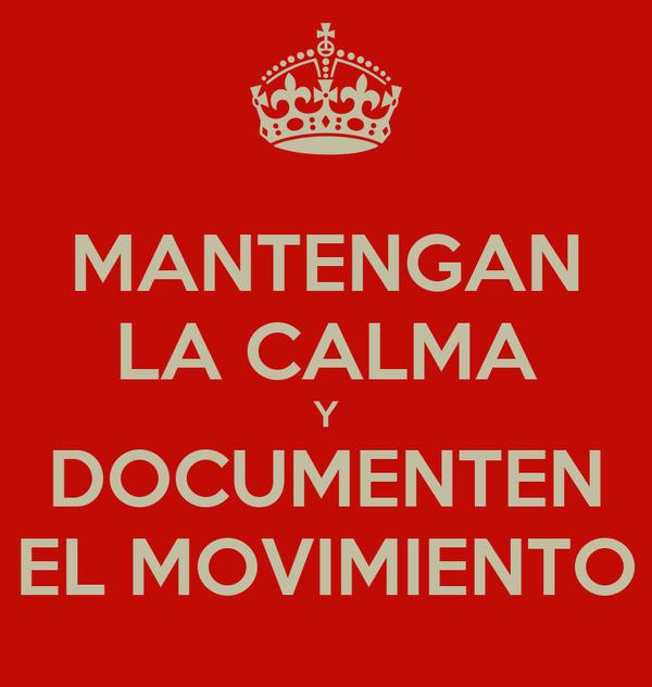 MANTENGAN LA CALMA Y DOCUMENTEN EL MOVIMIENTO
