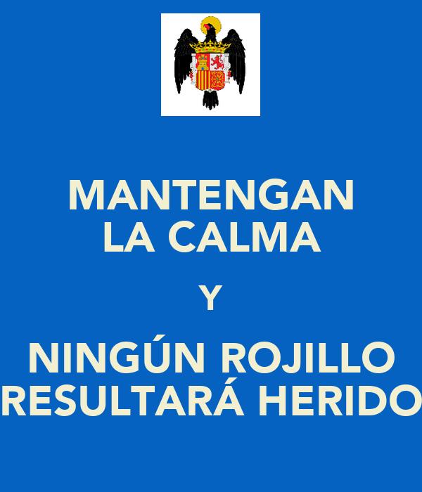 MANTENGAN LA CALMA Y NINGÚN ROJILLO RESULTARÁ HERIDO