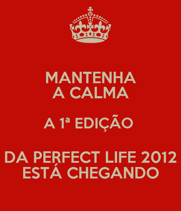MANTENHA A CALMA A 1ª EDIÇÃO  DA PERFECT LIFE 2012 ESTÁ CHEGANDO